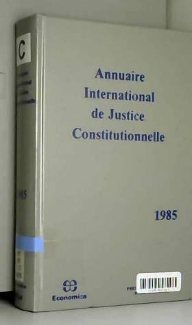 Annuaire International De Justice... - Annuaire International de Justice Constitutionnelle - Volume I: 1985