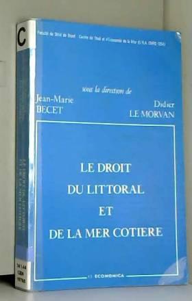Jean-Marie Becet et Morvan Le - Le droit du littoral et de la mer côtière