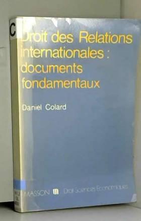 Daniel Colard - Droit des relations internationales : Documents fondamentaux (Collection Droit-sciences économiques)