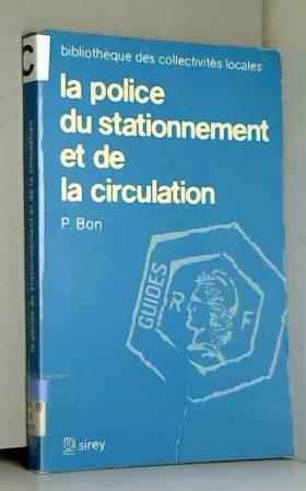 Pierre Bon - La Police du stationnement et de la circulation (Bibliothèque des collectivités locales)