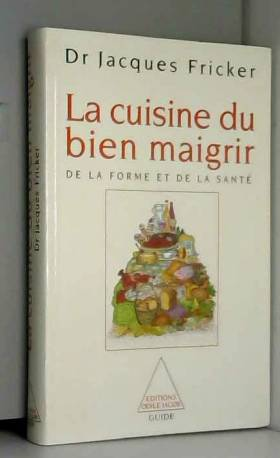 Jacques Fricker - La cuisine du bien maigrir, de la forme et de la santé