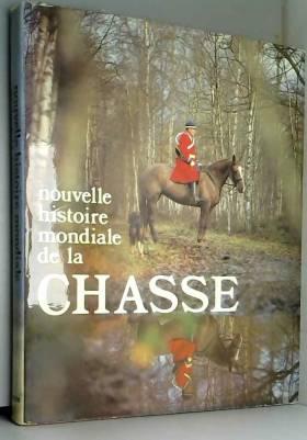 Chimay Jacqueline de - Duchartre Pierre-Louis -... - Nouvelle histoire mondiale de la chasse.