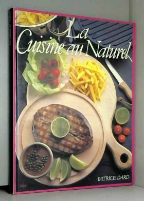 Patrice Dard - La Cuisine au naturel