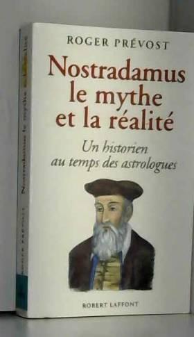 Nostradamus, le mythe et la...