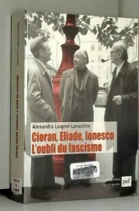 Cioran, Eliade, Ionesco :...