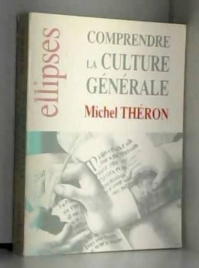 Michel Théron - Comprendre la culture générale