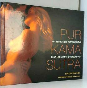 Pur Kama Sutra : les...