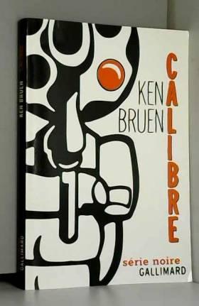 Ken Bruen et Daniel Lemoine - Calibre