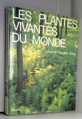 Milne Lorus Margery - Les plantes vivantes du monde