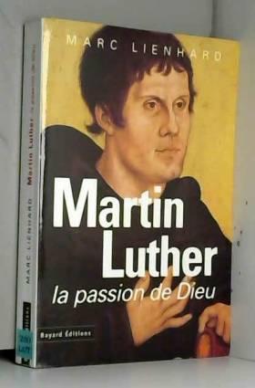 Martin Luther. La Passion...