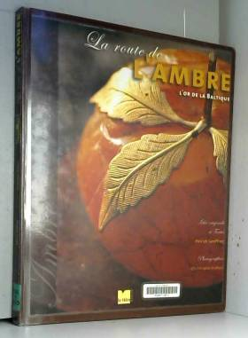 La Route de l'ambre : L'Or...