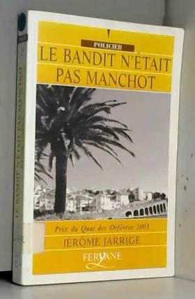 Jérôme Jarrige - Le bandit n'etait pas manchot - Prix Quai des Orfèvres  2003