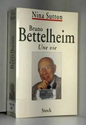 Bruno Bettelheim : Une vie