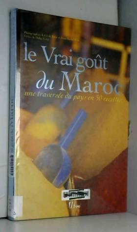 Le Vrai goût du Maroc : Une...