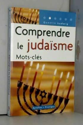 Comprendre le judaïsme :...