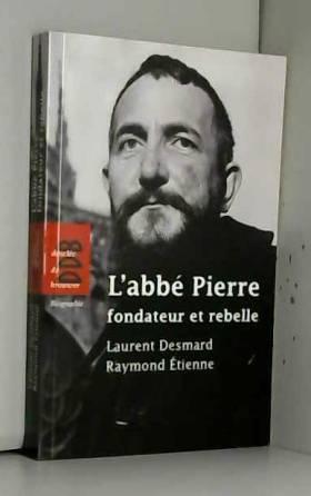 L'abbé Pierre, fondateur et...