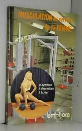 Pierrette Agneray, Lucien Demeillès et Lionel... - Musculation au service de la femme : Body-building beauté