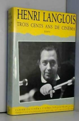 Trois cents ans de cinéma :...