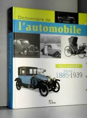 Pierre Lachet - Dictionnaire de l'automobile : Volume 1, 1885-1939