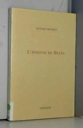 Mathieu Benezet - L'Aphonie de Hegel