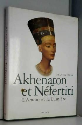Akhenaton et Néfertiti :...