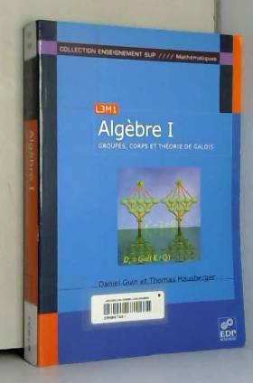 Algèbre : Tome 1, Groupes,...