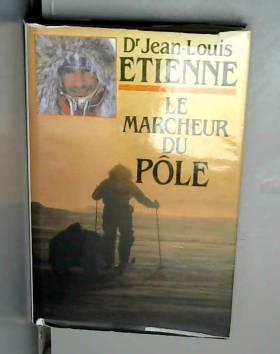 Jean-Louis Étienne - Le Marcheur du pôle