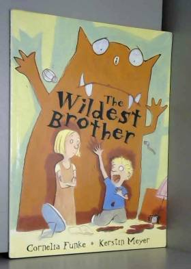 Cornelia Funke, Kerstin Meyer et Oliver Latsch - The Wildest Brother