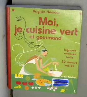 Moi, je cuisine vert et...
