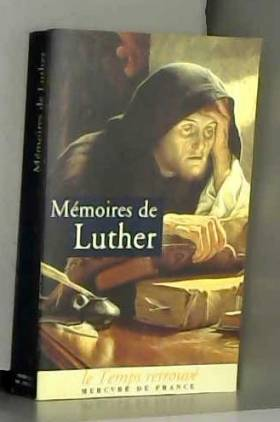 Mémoires de Luther écrits...