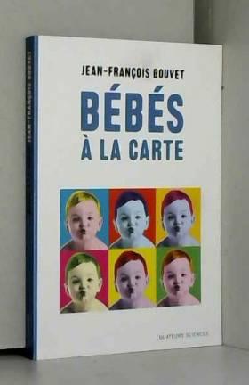 Jean-francois Bouvet et Olivia Recasens - Bébés à la carte