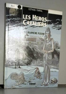 Les héros cavaliers, Tome 5...
