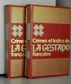 Jean Cathelin et Gabrielle Gray - Crimes et trafics de la gestapo francaise. Tomes 1 et 2