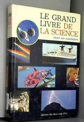Armando Todeschini, Ilario Piccoli et Agnès... - Le Grand livre de la science (Tout en couleurs)