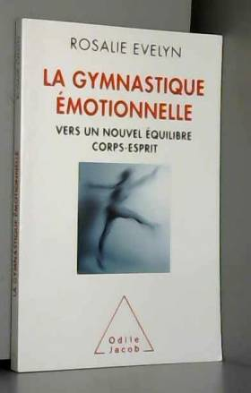 Rosalie Evelyn - La Gymnastique émotionnelle: Vers un nouvel équilibre corps esprit