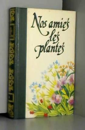 Nos amies les plantes - Tome 2 - Vivre avec les plantes