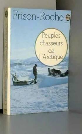 FRISON ROCHE ROGER - PEUPLES CHASSEURS DE L'ARTIQUE
