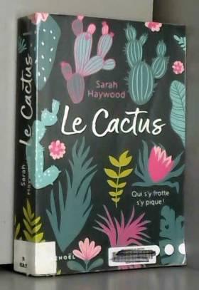 Sarah Haywood et Jessica Shapiro - Le Cactus: Qui s'y frotte s'y pique!