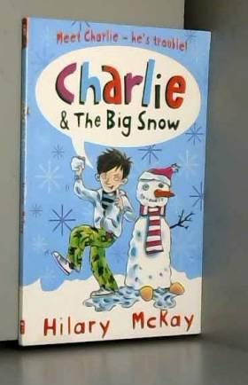 Hilary McKay et Sam Hearn - Charlie: 3 Charlie and the Big Snow