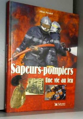 Sapeurs-pompiers, une vie...