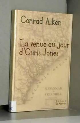 Conrad Aiken et Philippe Blanchon - La venue au jour d'Osiris Jones