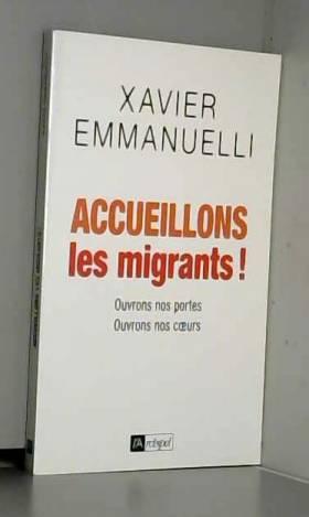 Xavier Emmanuelli - Accueillons les migrants