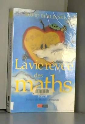 David Berlinski et Michel Demazure - La Vie rêvée des maths