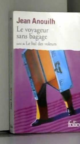 Jean Anouilh - Le Voyageur sans bagage, suivi de Le Bal des voleurs