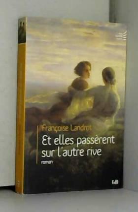 Marie-Françoise Landrot - Et elles passèrent sur l'autre rive