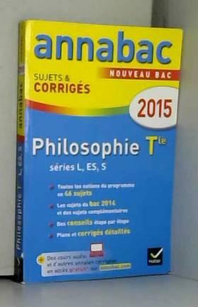 Didier Guimbail, Sabrina Cerqueira et Stéphanie... - Annales Annabac 2015 Philosophie Tle L, ES, S: sujets et corrigés du bac - Terminale séries...