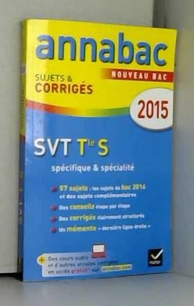 Jean-Claude Hervé et Jacques Bergeron - Annales Annabac 2015 SVT Tle S spécifique & spécialité: sujets et corrigés du bac - Terminale S