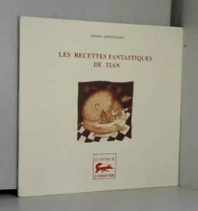 Christian Grenouillet et Frédérique Bonvalot - Les recettes fantastiques de Tian