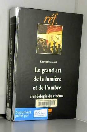 Laurent Mannoni - Le Grand art de la lumière et de l'ombre : archéologie du cinéma