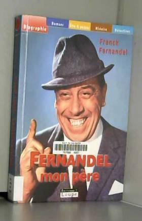Franck Fernandel - Fernandel, mon père (grands caractères)